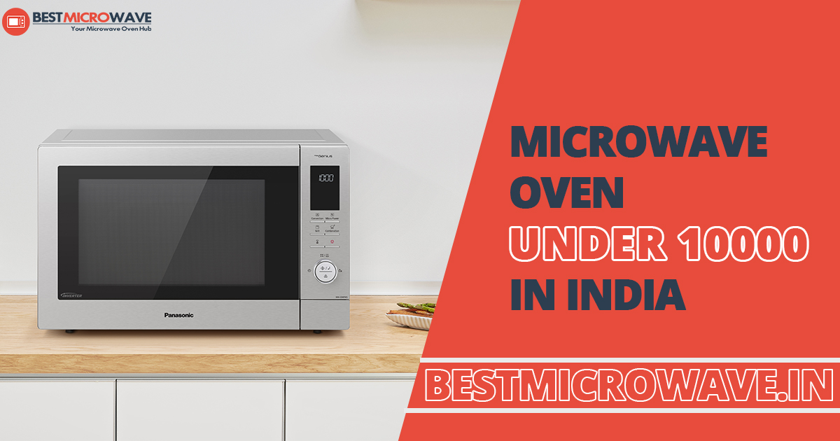 Best Microwave Oven Under 10000 In India Buying Guide